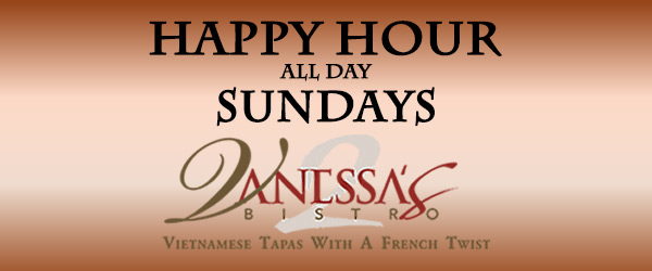 Happy Hour All Day Sunday at Vanessa's Bistro 2